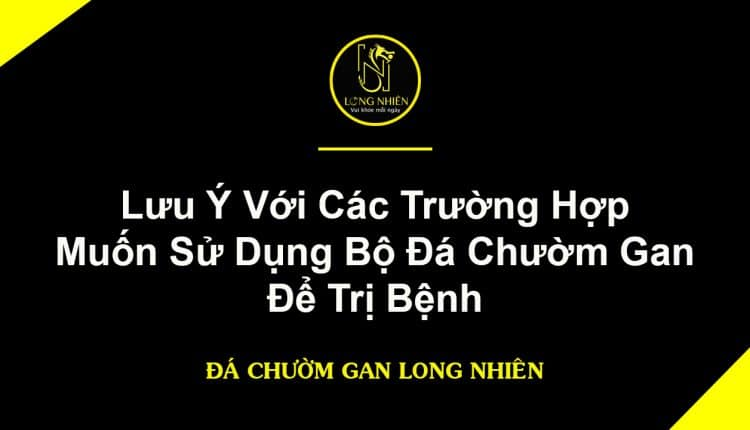 Luu-y-voi-cac-truong-hop-su-dung-da-chuom-gan-de-tri-benh